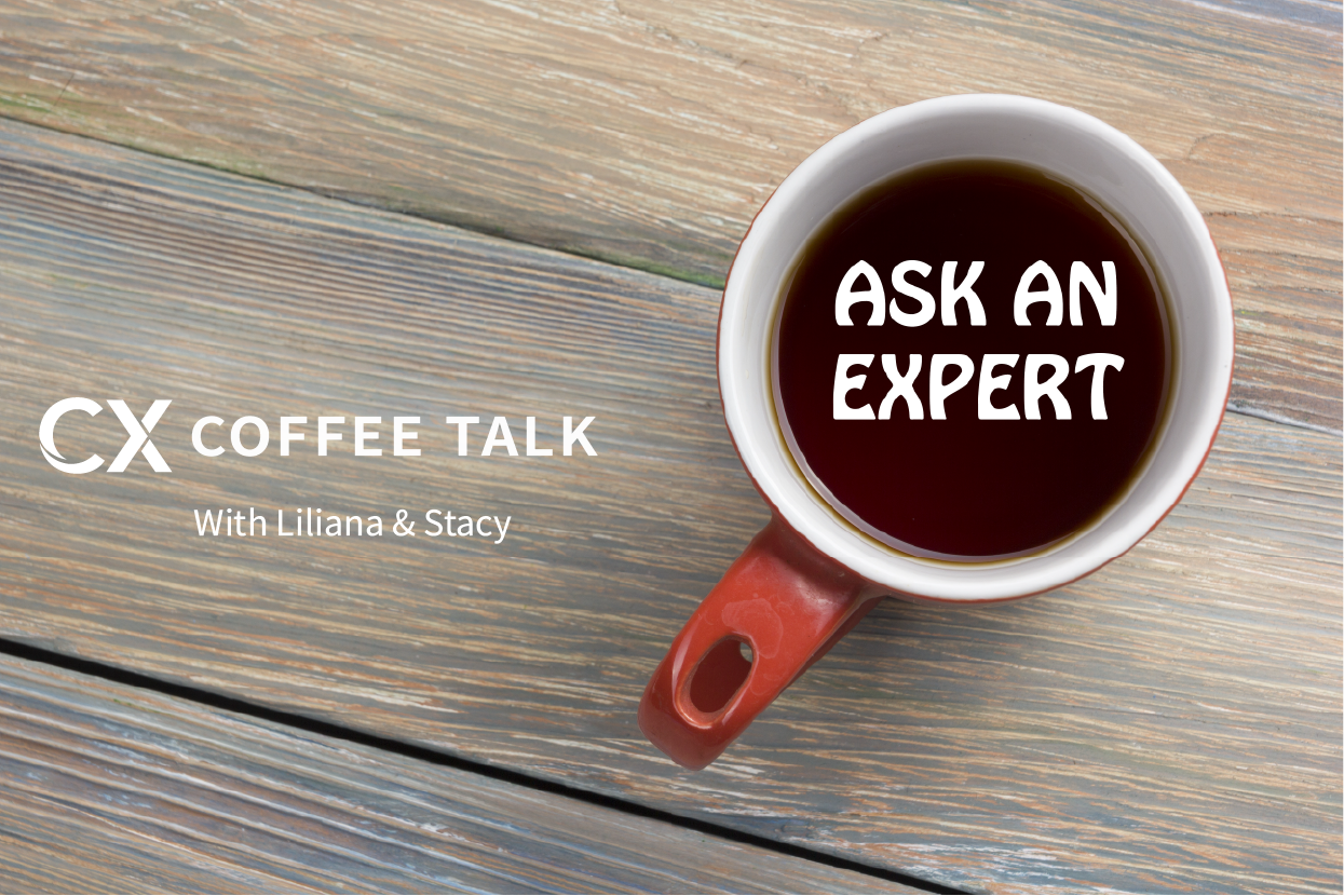 CX Coffee Talk with Liliana & Stacy