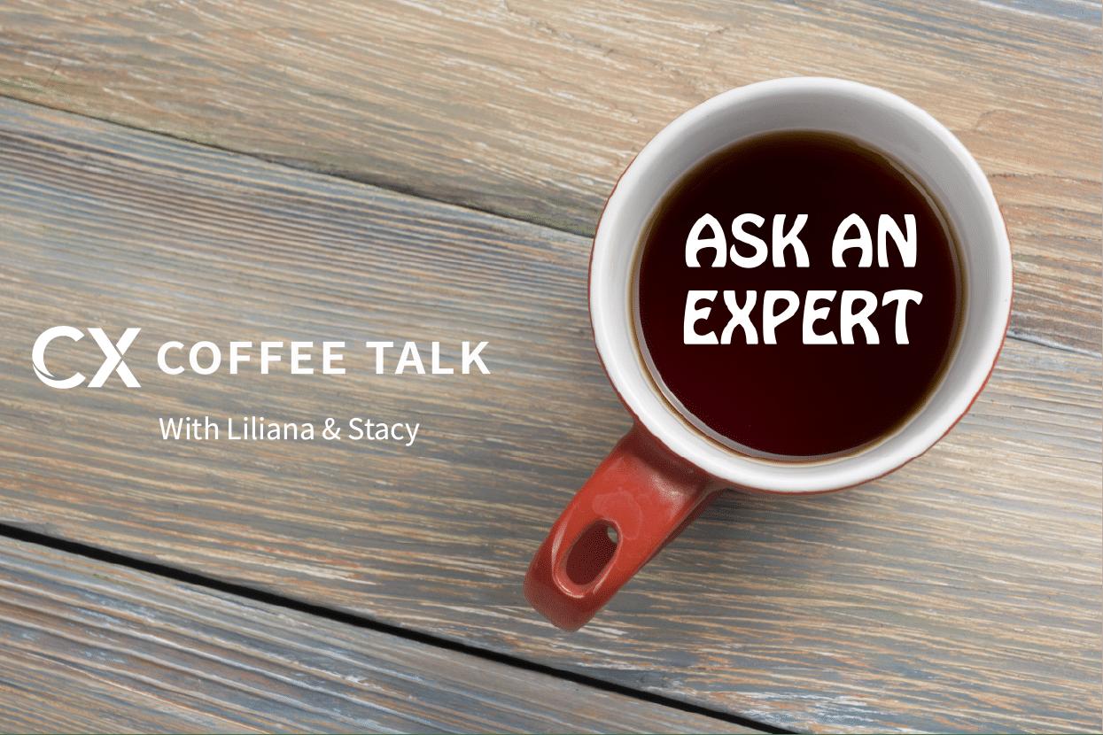 CX Coffee Talk with Liliana & Stacy