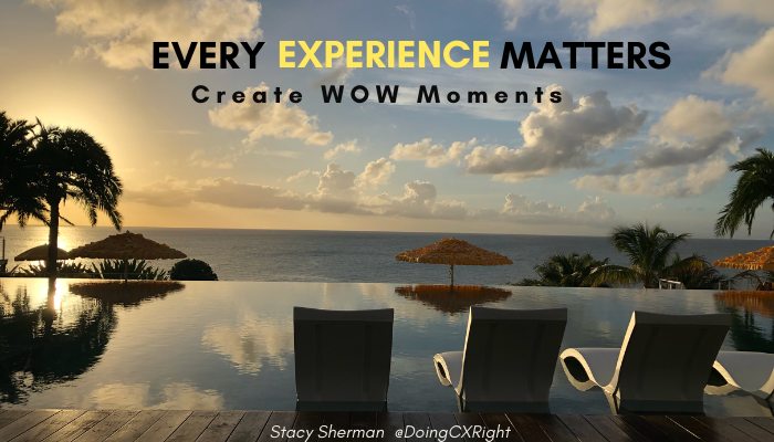 Every Experience Matters. Stacy Sherman @DoingCXRight