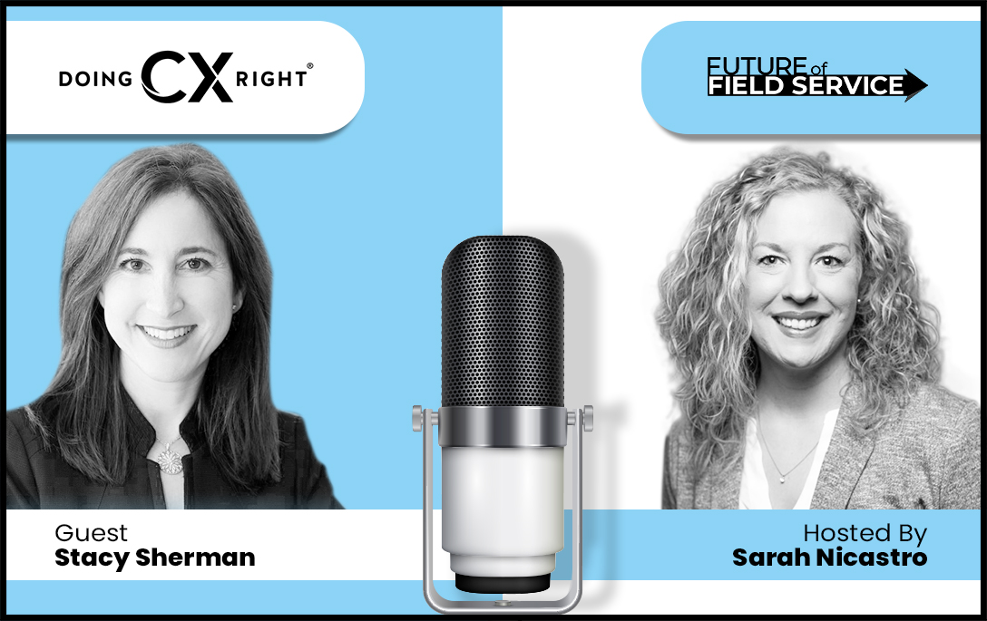 Stacy Sherman Joins Sarah Nicastro Podcast about CX and The Future of Field Services