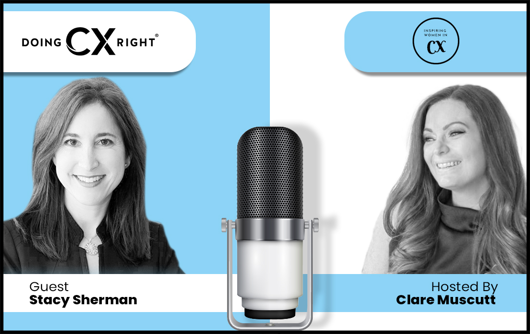 Inspiring Women, Stacy Sherman and Clare Muscutt talk about CX leadership, female role models, Moms and more