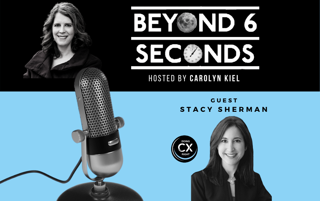 Stacy Sherman Joins Carolyn Kiel on Beyond 6 Seconds Podcast About Employee, Leadership & Customer Experience Topics