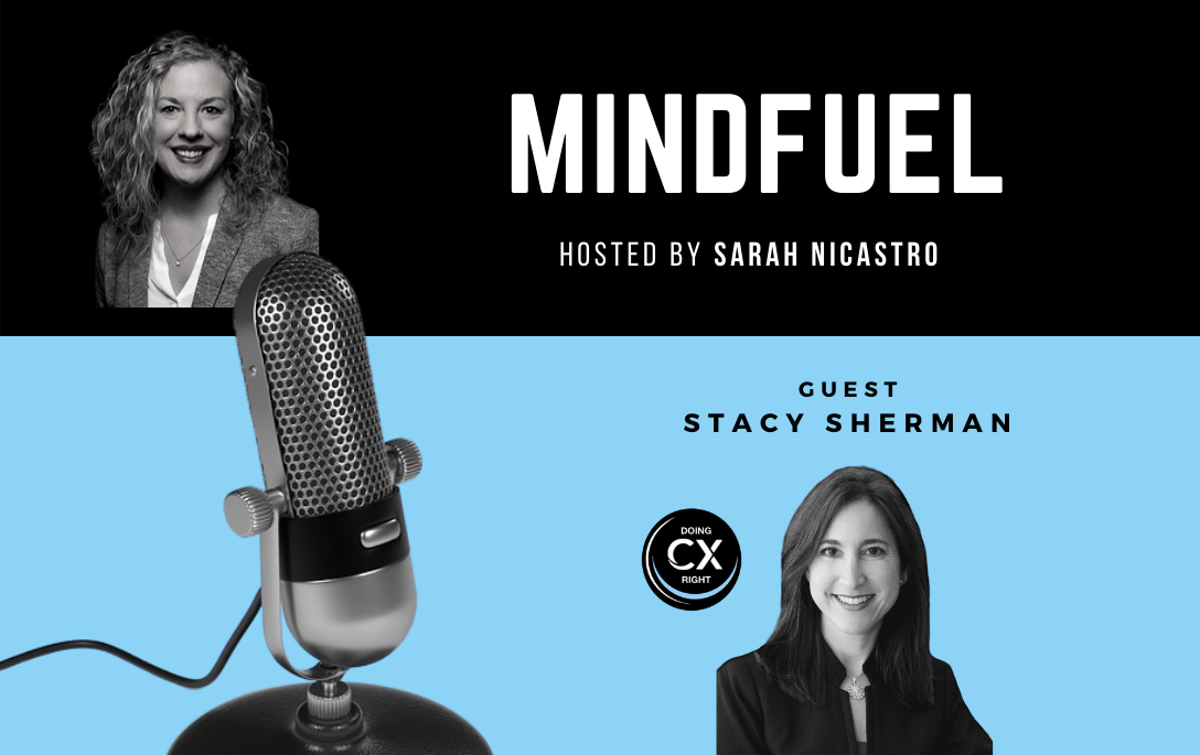 Stacy Sherman Joins Mindfuel Podcast hosted by Sarah Nicastro about Customer Experience Best Practices