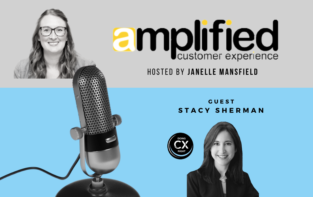Stacy Sherman joins Amplified Customer Experience hosted by Janelle Mansfield to discuss Customer Experience Best Practices