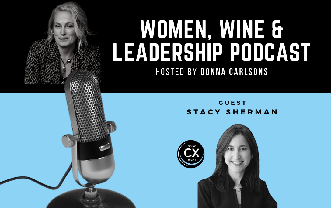 Stacy Sherman Joins Women, Wine and Leadership podcast hosted by Donna Carlsons
