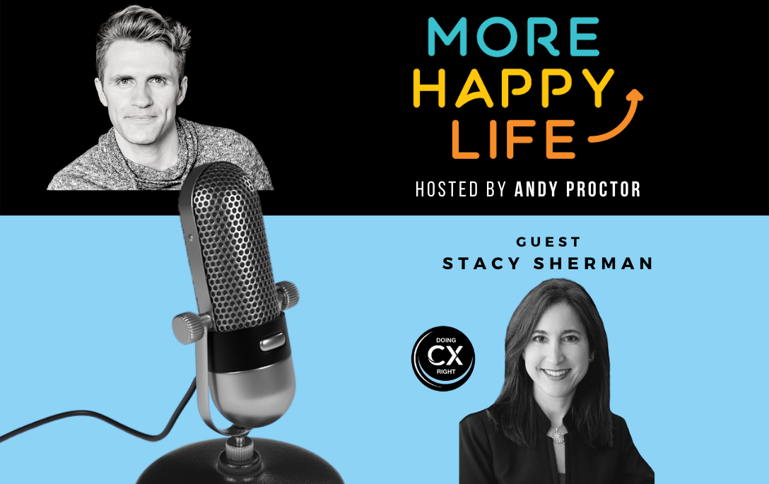 Stacy Sherman Joins Andy Proctor, of More Happy LIfe, To Discuss Ways To Increase Customer Satisfaction Through Happy Engaged Employees.