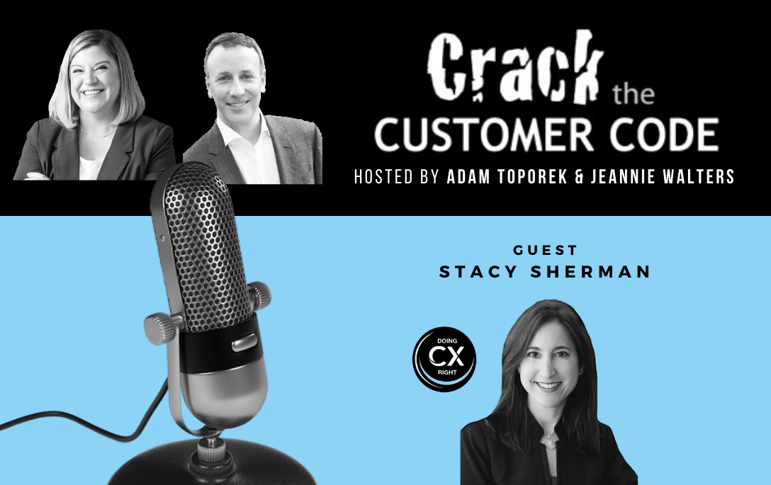 Stacy Sherman joins Adam Toporek and Jeannie Walter about Customer Experience topics