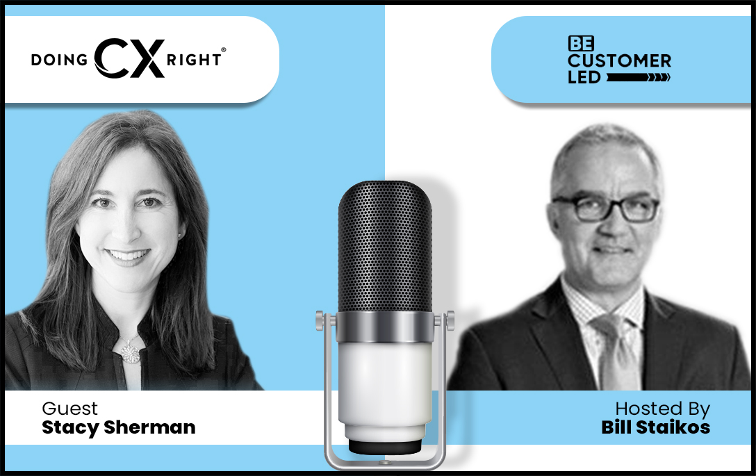 Stacy Sherman and Bill Staikos share best practices about DoingCXRight and how to be customer led