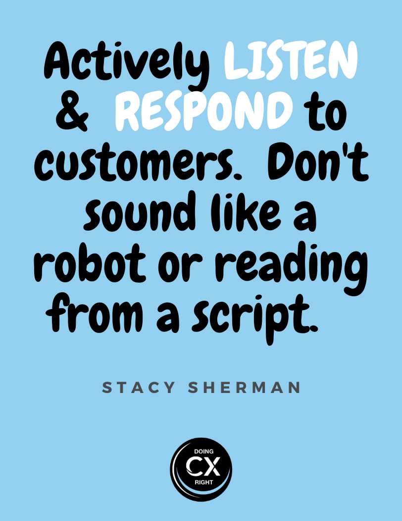 CX Quotes of the day:Actively listen and respond to customers. Don't sound like a robot or reading from a script.