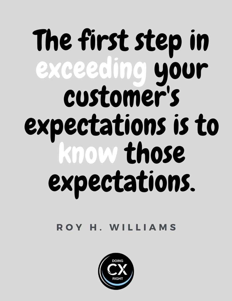 CX Quotes of the day: The first step to exceeding you're customer's expectations is to know those expectations.