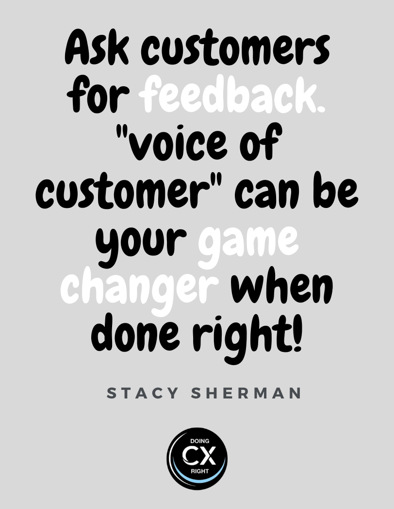 CX Quote of the day: Ask customers for feedback. Voice of customer can be your game changer when done right.