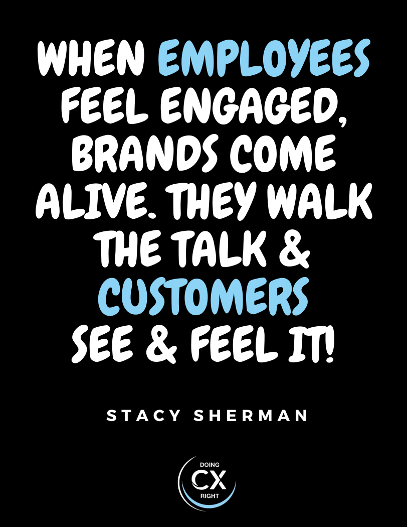 CX quotes of the day: when employees feel engaged, brands come alive.