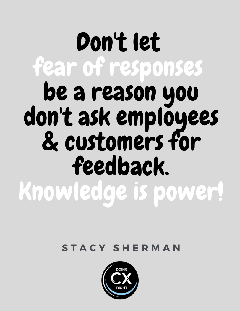 Don't let fear of responses be a reason you don't ask employees and customers for feedback