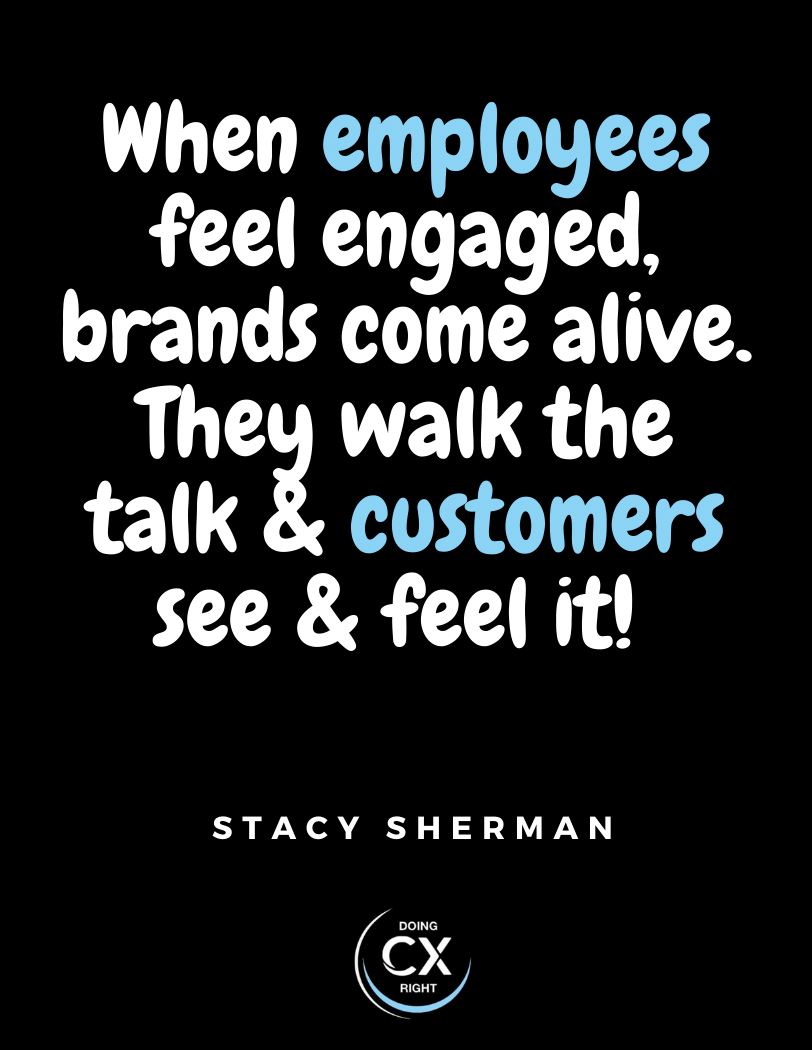 When employees feel engaged, brands come alive. They walk the talk & customers see & feel it!