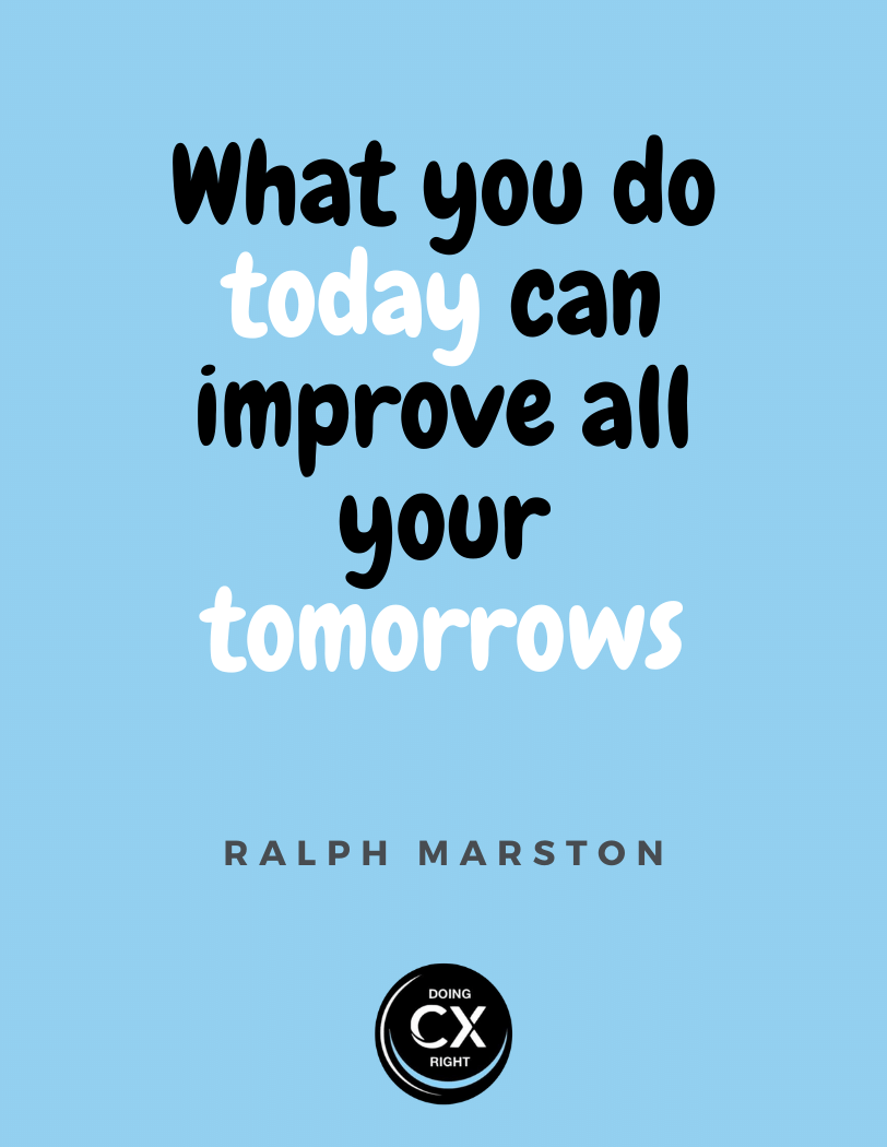 cx quotes of the day: what you do today can impact your tomorrows