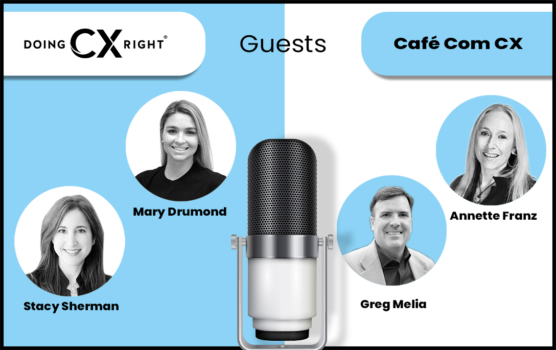 Learn CX Best Practices from Stacy Sherman, Annette Franz, Greg Melia & Mary Drumond