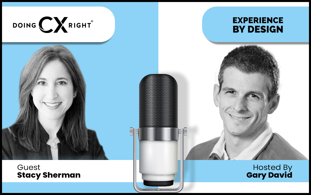 Stacy Sherman Joins, Gary David, Experience by Design Podcast To Discuss Customer Experience (CX) Best Practices