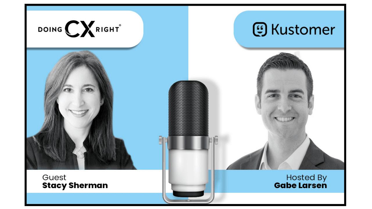 Stacy Sherman and Gabe Larson ,of Kustomer, dive deep into Customer Service secrets